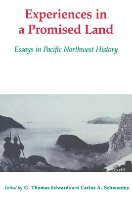 Experiences in a Promised Land: Essays in Pacific Northwest History, Schwantes, Carlos Arnaldo; Edwards, G. Thomas