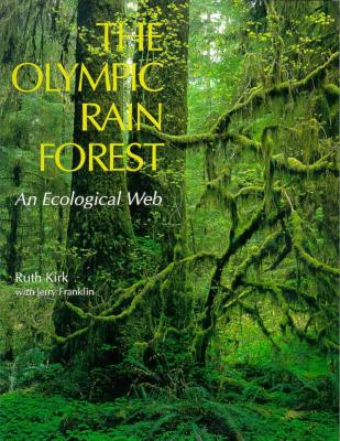 The Olympic Rain Forest: An Ecological Web, Kirk, Ruth; Franklin, Jerry [Contributor]