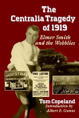 Image for The Centralia Tragedy of 1919: Elmer Smith and the Wobblies (Samuel and Althea Stroum Books)