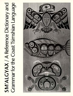 Image for Sm'algyax: A Reference Dictionary and Grammar of the Coast Tsimshian Language