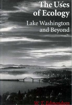 Image for The Uses Of Ecology: Lake Washington and Beyond (Jessie and John Danz Lectures)