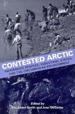Image for Contested Arctic: Indigenous Peoples, Industrial States, and the Circumpolar Environment