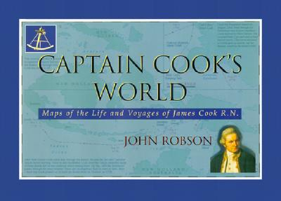 Image for CAPTAIN COOK'S WORLD : Maps of the Life and Voyages of James Cook R.N.