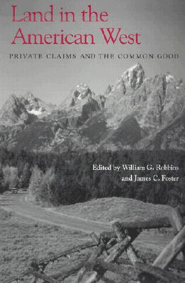 Image for Land in the American West: Private Claims and the Common Good