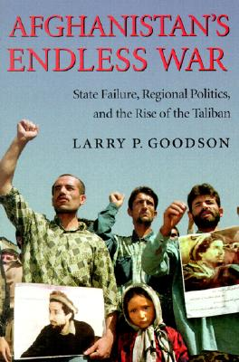 Image for Afghanistan's Endless War: State Failure, Regional Politics, and the Rise of the Taliban