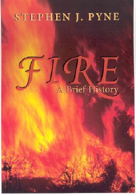 Fire: A Brief History (Weyerhaeuser Environmental Books), Pyne, Stephen J.