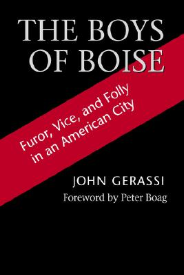 Image for BOYS OF BOISE, THE FUROR, VICE, AND FOLLY IN AN AMERICAN CITY