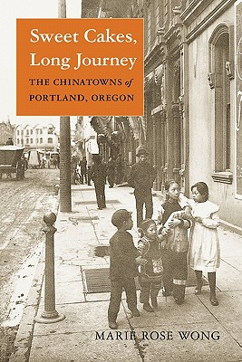 Image for Sweet Cakes, Long Journey: The Chinatowns of Portland, Oregon (Scott and Laurie Oki Series in Asian American Studies (Paperback))
