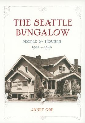 The Seattle Bungalow: People and Houses, 1900-1940 (Samuel and Althea Stroum Books), Ore, Janet