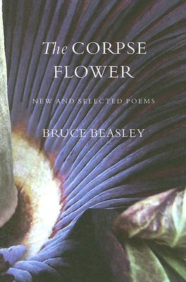 The Corpse Flower (Pacific Northwest Poetry Series), Bruce Beasley
