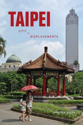 Image for Taipei: City of Displacements (McLellan Endowed)