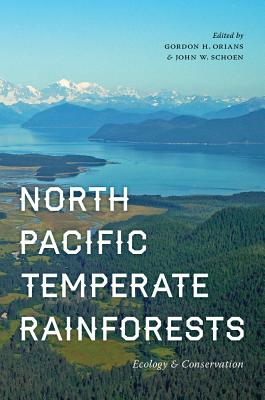 North Pacific Temperate Rainforests: Ecology and Conservation, Orians, Gordon H.; Schoen, John W.