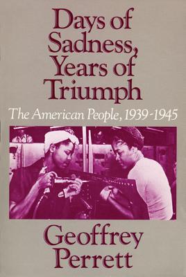 Days of Sadness, Years of Triumph (American People, 1939-1945), Perrett, Geoffrey