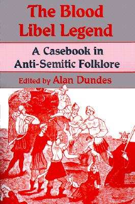 The Blood Libel Legend: A Casebook in Anti-Semitic Folklore, Dundes, Alan
