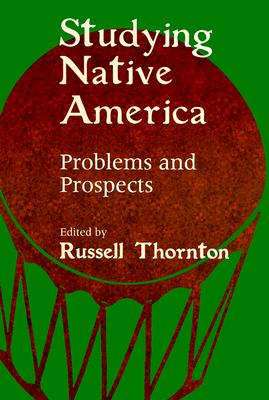 Studying Native America: Problems & Prospects, Thornton, Russell