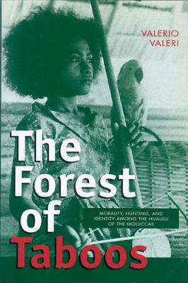 Image for The Forest of Taboos: Morality, Hunting, and Identity among the Huaulu of the Moluccas