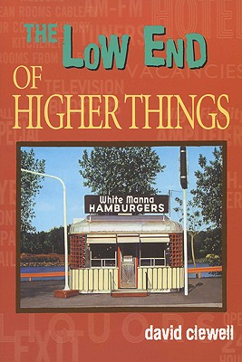 The Low End of Higher Things (The University of Wisconsin Press Poetry Series), DAVID CLEWELL