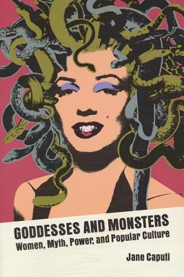 Image for Goddesses and Monsters: Women, Myth, Power and Popular Culture