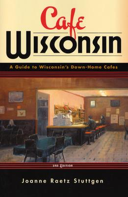 Image for Cafe Wisconsin: A Guide To Wisconsin's Down-Home Cafes