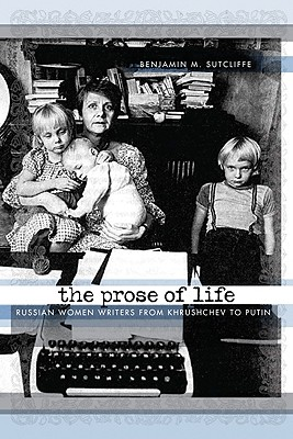 Image for The Prose of Life: Russian Women Writers from Khrushchev to Putin