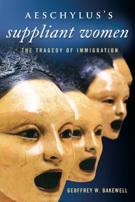 Image for Aeschylus's Suppliant Women: The Tragedy of Immigration (Wisconsin Studies in Classics)