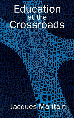 Education at the Crossroads (The Terry Lectures Series), Jacques Maritain