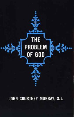 Image for The Problem of God: Yesterday and Today (The St. Thomas More Lectures Series)