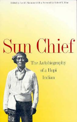 Sun Chief: The Autobiography of a Hopi Indian (The Lamar Series in Western History), Don 'Sun Chief' Talayesva