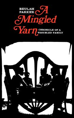 A Mingled Yarn: Chronicle of a Troubled Family, Parker, Beulah