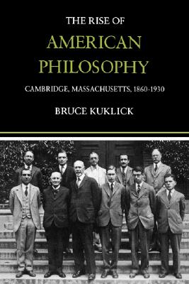 Image for The Rise of American Philosophy: Cambridge, Massachusetts, 1860-1930