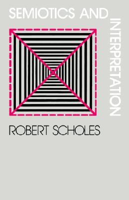 Semiotics and Interpretation, Scholes, Robert