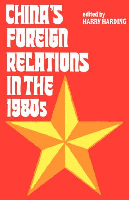 China's Foreign Relations in the 1980s, Harding, Robert R.