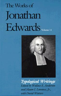 Image for Typological Writings (The Works of Jonathan Edwards Series, Volume 11) (Vol 11)