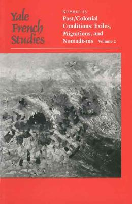 Image for Yale French Studies, Number 83: Part II, Post/Colonial Conditions: Exiles, Migrations, and Nomadisms (Yale French Studies Series)
