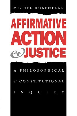 Affirmative Action and Justice: A Philosophical and Constitutional Inquiry, Rosenfeld, Michel