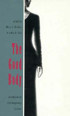 Image for The Good Body: Asceticism in Contemporary Culture