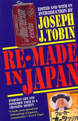 Image for Re-Made in Japan: Everyday Life and Consumer Taste in a Changing Society