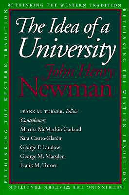 The Idea of a University, JOHN HENRY NEWMAN CARDINAL, FRANK M. TURNER, MARTHA MCMACKIN GARLAND, SARA CASTRO-KLAREN, GEORGE P. LANDOW, GEORGE M. MARSDEN