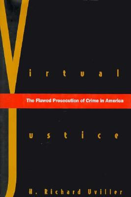 Virtual Justice: The Flawed Prosecution of Crime in America, Uviller, H. Richard