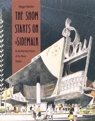 Image for The Show Starts on the Sidewalk: An Architectural History of the Movie Theatre, Starring S. Charles Lee