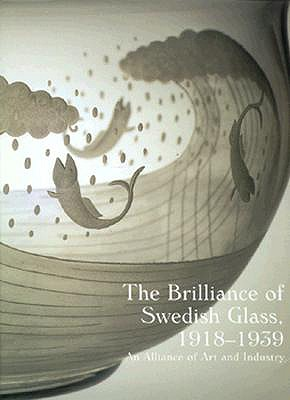 Image for The Brilliance of Swedish Glass, 1918-1939: An Alliance of Art and Industry