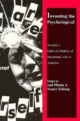 Image for Inventing the Psychological: Toward a Cultural History of Emotional Life in America