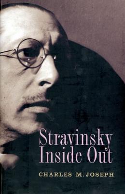 Stravinsky Inside Out, Charles M. Joseph