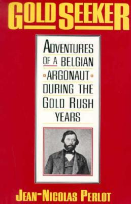 Image for Gold Seeker: Adventures of a Belgian Argonaut during the Gold Rush Years (Yale Western Americana S)