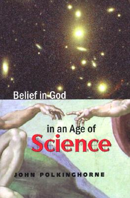 Belief in God in an Age of Science (The Terry Lectures Series), John Polkinghorne F.R.S.  K.B.E.