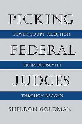 Image for Picking Federal Judges: Lower Court Selection from Roosevelt through Reagan