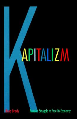 Image for Kapitalizm: Russia's Struggle to Free Its Economy
