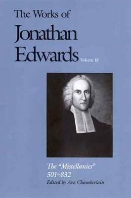 Image for The Miscellanies: 501-832 (The Works of Jonathan Edwards Series, Volume 18) (v. 18)