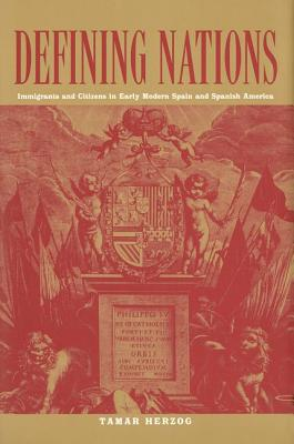 Image for Defining Nations: Immigrants and Citizens in Early Modern Spain and Spanish America
