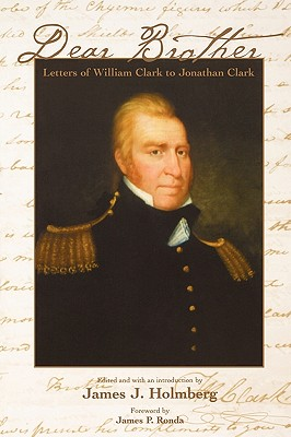 Image for Dear Brother: Letters of William Clark to Jonathan Clark